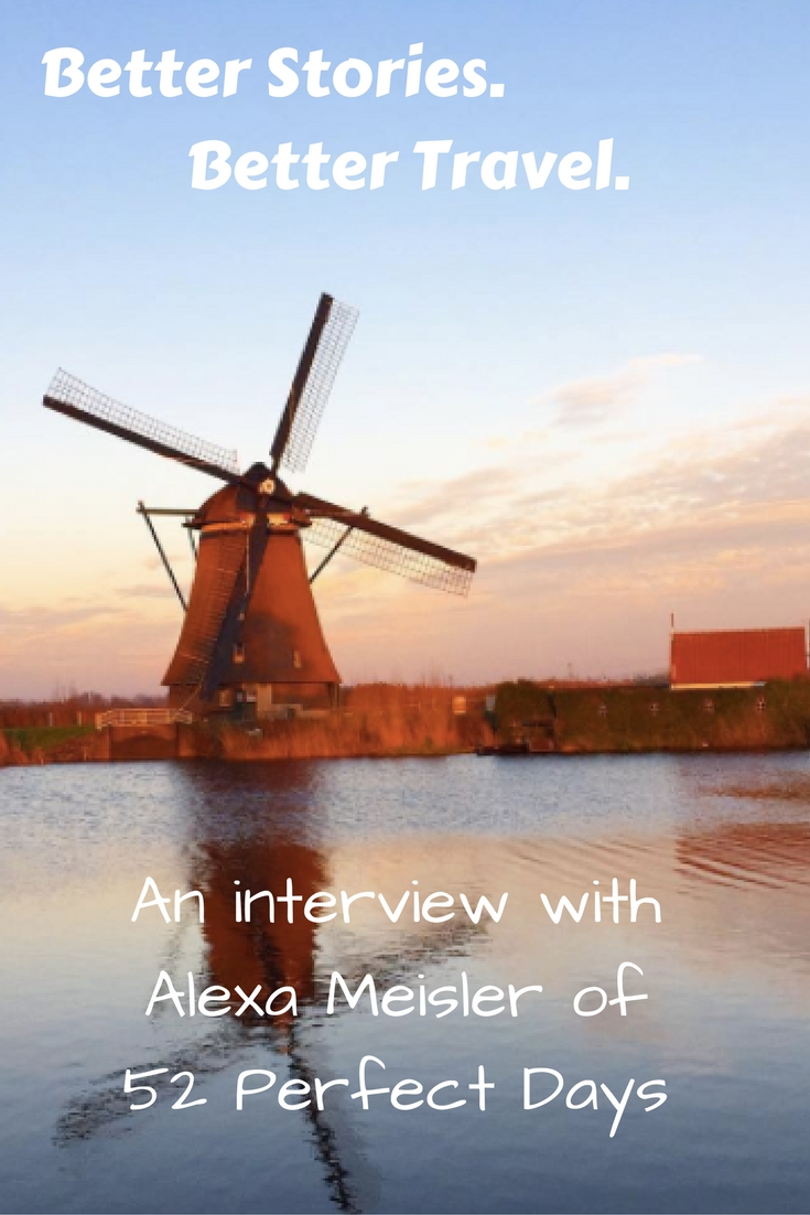 Better Stories, Better Travel with Alexa Meisler of 52 Perfect Days