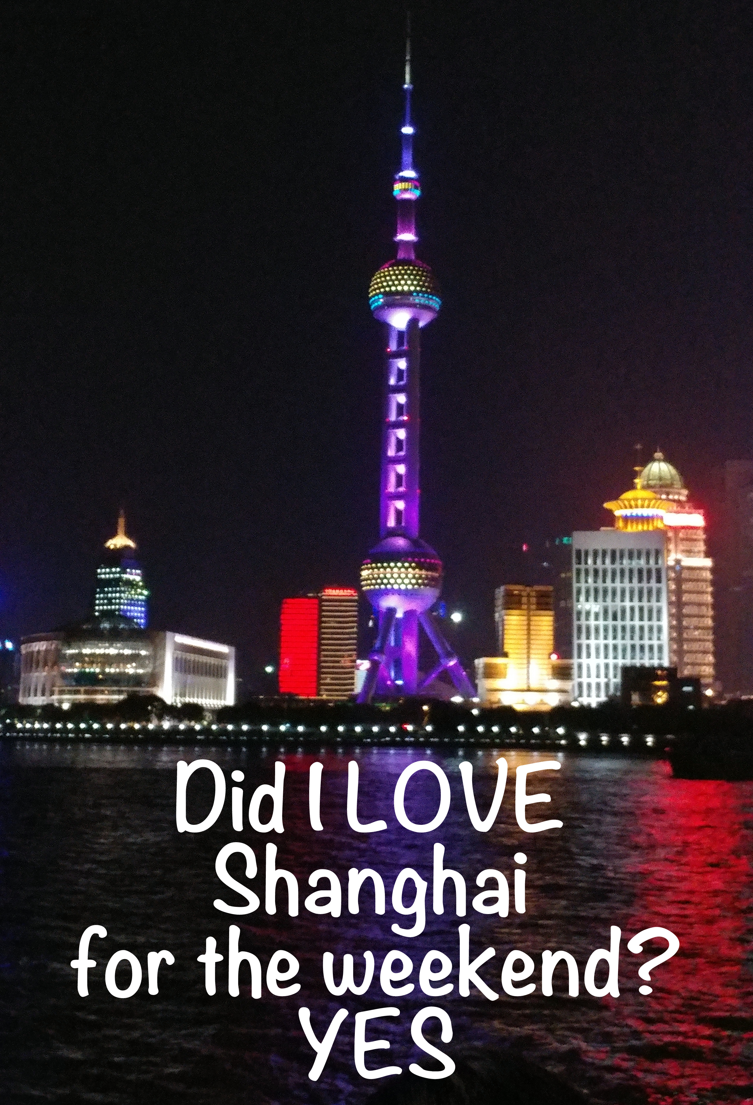 Did I LOVE Shanghai for the Weekend? Yes!