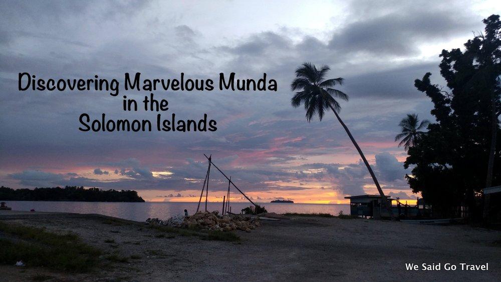 Discovering Marvelous Munda in the Solomon Islands