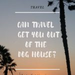 Can Travel Get You Out of the Doghouse?